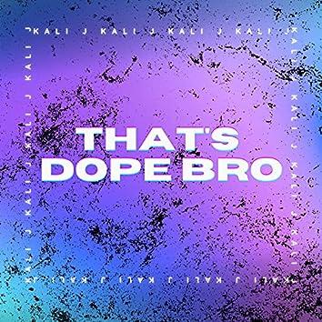That's Dope Bro