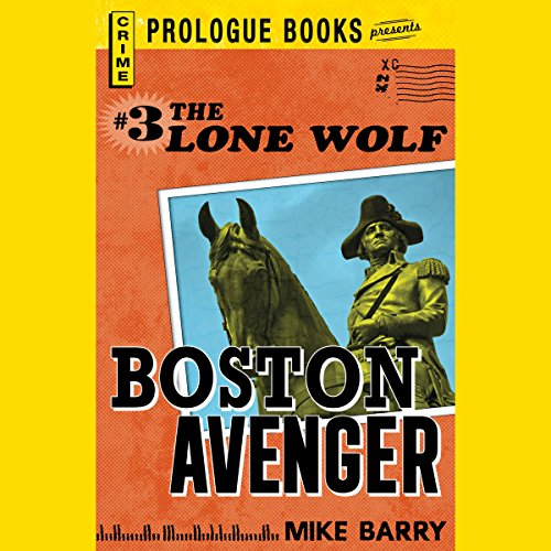 Boston Avenger     Lone Wolf, Book 3              By:                                                                                                                                 Mike Barry                               Narrated by:                                                                                                                                 Adam Epstein                      Length: 5 hrs and 10 mins     Not rated yet     Overall 0.0