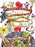 Foraging & Feasting: A Field Guide and Wild Food Cookbook by Dina Falconi. Illustrator Wendy Hollender. Publisher Botanical Arts Press, LLC.