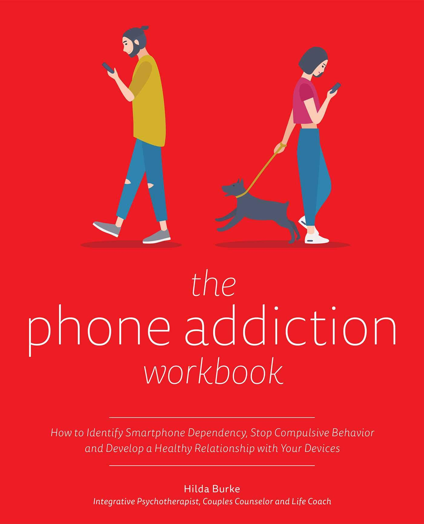 Download The Phone Addiction Workbook: How To Identify Smartphone Dependency, Stop Compulsive Behavior And Develop A Healthy Relati... 