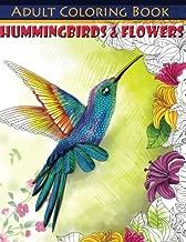 Hummingbirds & Flowers Adult Coloring Book (Beautiful Adult Coloring Books) (Volume 83)