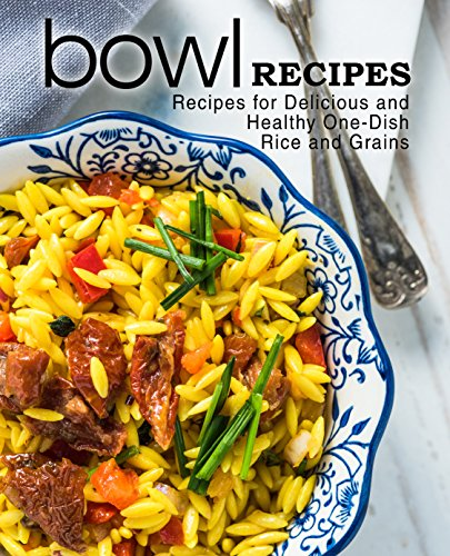 Bowl Recipes: Recipes for Delicious and Healthy One-Dish Rice and Grains (2nd Edition) by [BookSumo Press]