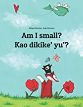 Am I small? Kao dikike' yu'?: Children's Picture Book English-Chamorro (Dual Language/Bilingual Edition)