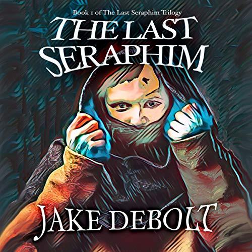 The Last Seraphim Audiobook By Jake DeBolt cover art