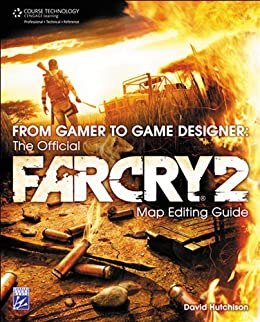 From Gamer To Game Designer The Official Far Cry 2 Map Editing
