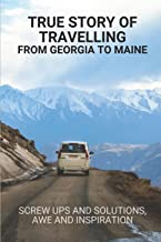 True Story Of Travelling From Georgia To Maine: Screw Ups And Solutions, Awe And Inspiration: True Story Of Travelling