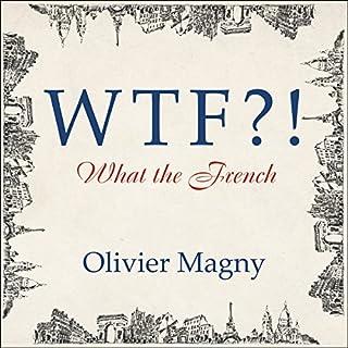 WTF?!     What the French              Autor:                                                                                                                                 Olivier Magny                               Sprecher:                                                                                                                                 Graham Halstead                      Spieldauer: 6 Std. und 27 Min.     Noch nicht bewertet     Gesamt 0,0