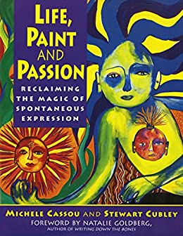 Life, Paint and Passion: Reclaiming the Magic of Spontaneous by [Michele Cassou, Stewart Cubley]
