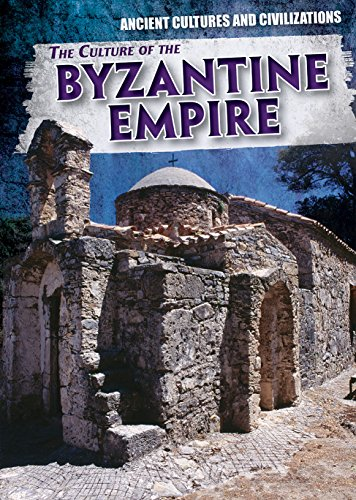 The Culture of the Byzantine Empire (Ancient Cultures and Civilizations)