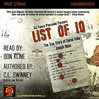 List of 10     The True Story of Serial Killer Joseph Naso              By:                                                                                                                                 C L Swinney                               Narrated by:                                                                                                                                 Don Kline                      Length: 8 hrs and 4 mins     1 rating     Overall 5.0