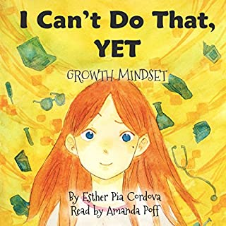 I Can't Do That, Yet: Growth Mindset                   By:                                                                                                                                 Esther Pia. Cordova                               Narrated by:                                                                                                                                 Amanda Poff                      Length: 7 mins     Not rated yet     Overall 0.0