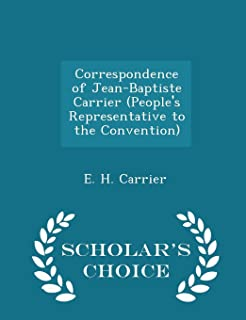Correspondence of Jean-Baptiste Carrier (People's Representative to the Convention) - Scholar's Choice Edition