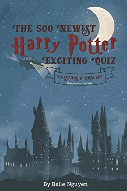 The 500 Newest Harry Potter-Exciting Quiz: Question & Answers - Updated to 2020 - Quiz Book