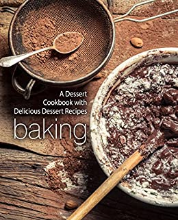 Baking: A Dessert Cookbook with Delicious Dessert Recipes by [BookSumo Press]