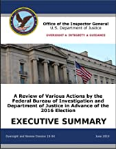 EXECUTIVE SUMMARY Review of Various Actions by the FBI & DOJ in Advance of the 2016 Election 14 June 2018: Office of the Inspector General Department of Justice
