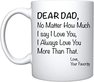 Veracco Dear Dad No matter How Much I Say I love You I Always Love You More Than That Your Favorite - White Ceramic - Coff...