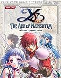 Ys: The Ark of Napishtim Official Strategy Guide (Official Strategy Guides) by Rick Barba (2005-02-28) - BradyGames - 28/02/2005