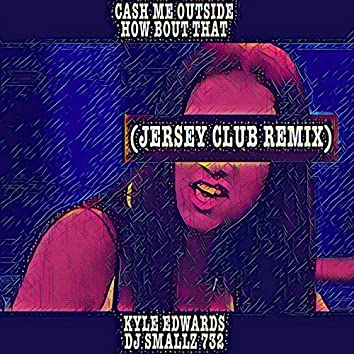 Cash Me Outside How Bout That (Jersey Club Remix) - Single