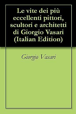 Le vite dei più eccellenti pittori, scultori e architetti di Giorgio Vasari