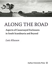 Along the Road: Aspects of Causewayed Enclosures in South Scandinavia & Beyond