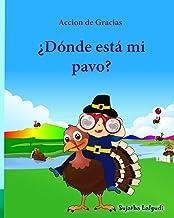 Accion de Gracias: Donde esta mi pavo (Thanksgiving Book): Cuentos infantiles en español, Turkey books for kids, Spanish picture books, libros para ... (Libro infantil ilustrado) (Volume 31)