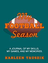 My Football Season: A journal of my skills, my games, and my memories.
