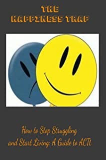 The Happiness Trap: How to Stop Struggling and Start Living: A Guide to ACT: LINED BOOK