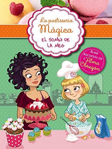 El somni de Meg (Sèrie La pastisseria màgica 1): Amb receptes de l'Alma Obregón (Catalan Edition)