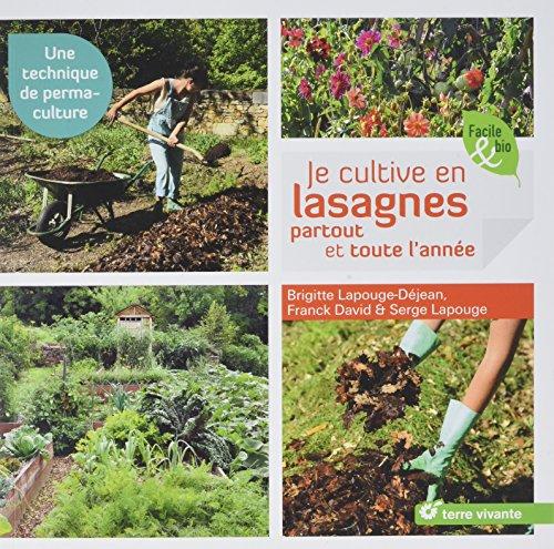 Je cultive en lasagnes, partout et toute l'année: Une technique de permaculture