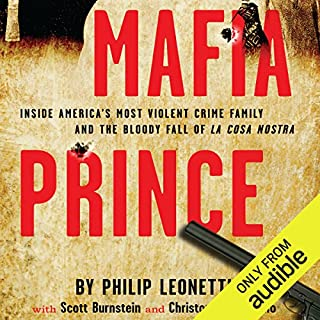 Mafia Prince     Inside America's Most Violent Crime Family and the Bloody Fall of La Cosa Nostra              By:                                                                                                                                 Phillip Leonetti,                                                                                        Scott Burnstein,                                                                                        Christopher Graziano                               Narrated by:                                                                                                                                 L. J. Ganser                      Length: 11 hrs and 18 mins     873 ratings     Overall 4.4