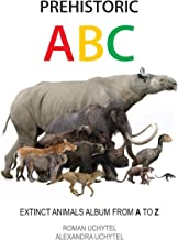 Prehistoric ABC. Extinct Animals Album from A to Z: The first edition