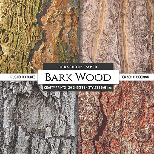 Bark Wood Scrapbook Paper Rustic Textures for Scrapbooking: Card Making DIY Decorative Arts & Crafts (Scrapbook Paper Packs, Band 42)