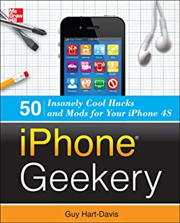 iPhone Geekery: 50 Insanely Cool Hacks and Mods for Your iPhone 4S