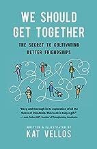 We Should Get Together: The Secret to Cultivating Better Friendships PDF