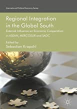 Regional Integration in the Global South: External Influence on Economic Cooperation in ASEAN, MERCOSUR and SADC (International Political Economy Series)