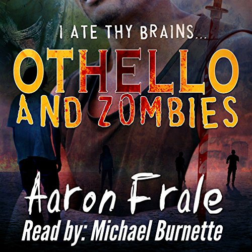 Othello and Zombies                   By:                                                                                                                                 Aaron Frale                               Narrated by:                                                                                                                                 Michael Burnette                      Length: 6 hrs and 31 mins     Not rated yet     Overall 0.0