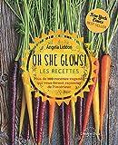 Oh she glows ! Les recettes - Plus de 100 recettes véganes, qui vous feront rayonner de l'intérieur