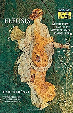 Eleusis: Archetypal Image of Mother and Daughter by Carl Kernyi(1991-08-12)