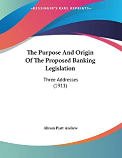 The Purpose And Origin Of The Proposed Banking Legislation: Three Addresses (1911)