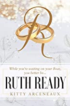 Ruth Ready: While you're waiting on your Boaz, you better be...