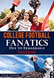 College Football Fanatics: Due To Remarkable PASSION (English Edition)