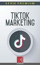 TikTok Marketing: Aumente As Vendas E Conversões Com Técnicas De Marketing No TikTok (Marketing Digital Série Premium Livro 1)