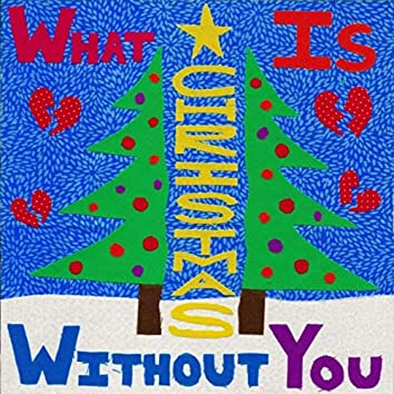 What Is Christmas Without You? (feat. Victoria Huston-Elem)