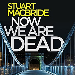 Now We Are Dead                   By:                                                                                                                                 Stuart MacBride                               Narrated by:                                                                                                                                 Steve Worsley                      Length: 10 hrs and 34 mins     142 ratings     Overall 4.4