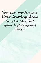 You can waste your lives drawing lines. Or you can live your life crossing them: Inspirational Quote Notebook, Dot Grid No...