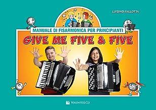 Give Me Five & Five (Manuale Di Fisarmonica Per Principianti)