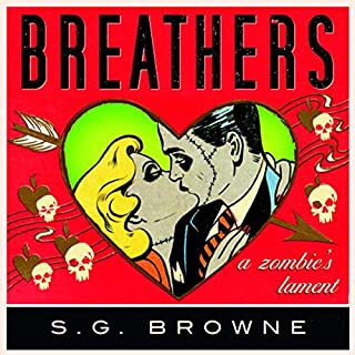 Breathers     A Zombie's Lament              By:                                                                                                                                 S. G. Browne                               Narrated by:                                                                                                                                 Kirby Heyborne                      Length: 9 hrs and 15 mins     153 ratings     Overall 3.9