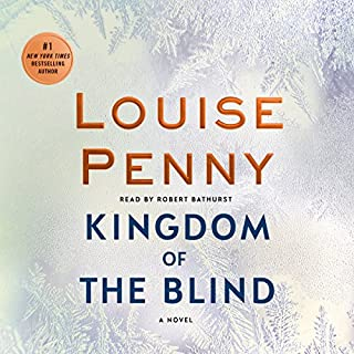 Kingdom of the Blind     A Chief Inspector Gamache Novel, Book 14              Written by:                                                                                                                                 Louise Penny                               Narrated by:                                                                                                                                 Robert Bathurst                      Length: 12 hrs and 20 mins     115 ratings     Overall 4.7