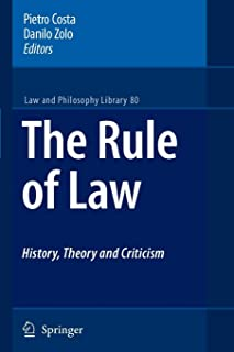 The Rule of Law History, Theory and Criticism: History, Theory and Criticism: 80 (Law and Philosophy Library)