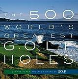 The 500 World's Greatest Golf Holes